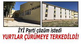 Sivrihisar'daki yurtlar çürümeye terkedildi İYİ Parti çözüm istedi