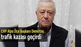 CHP Alpu İlçe Başkanı Demirtaş trafik kazası geçirdi