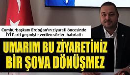 Cumhurbaşkanı Erdoğan'ın ziyareti öncesinde  İYİ Parti İl Başkanı Ekmen geçmişte verilen sözleri hatırlattı