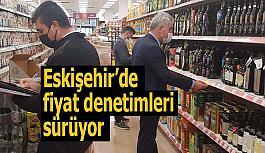 Eskişehir'de fahiş fiyat denetimleri sürüyor
