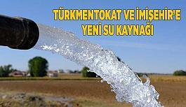 Türkmentokat ve İmişehir'e  yeni su kaynağı